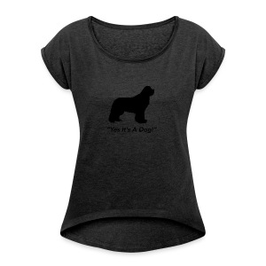 Yes Its A Dog - Women's Roll Cuff T-Shirt