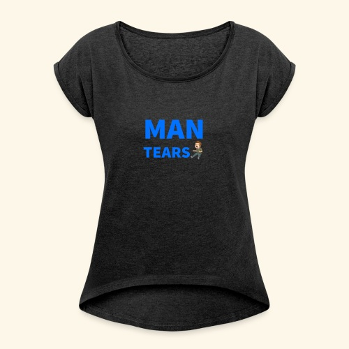 Man Tears Mug - Women's Roll Cuff T-Shirt