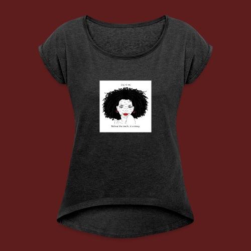 A T-shirt design all women can relate to. - Women's Roll Cuff T-Shirt