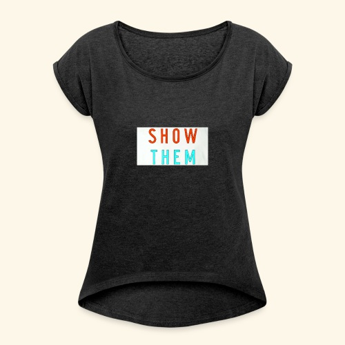 Show Them - Women's Roll Cuff T-Shirt