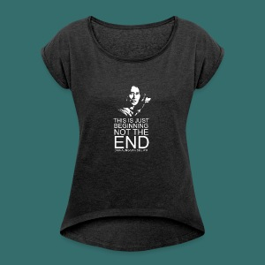This is just beginning, not the end. - Women's Roll Cuff T-Shirt