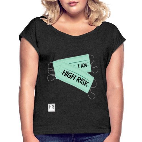 I Am High Risk - Face Masks - Women's Roll Cuff T-Shirt