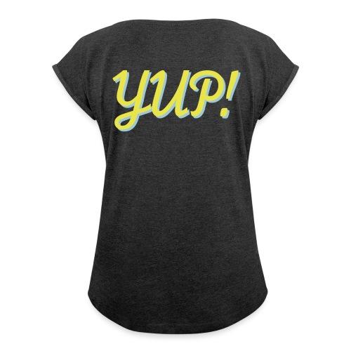 Yup - Women's Roll Cuff T-Shirt
