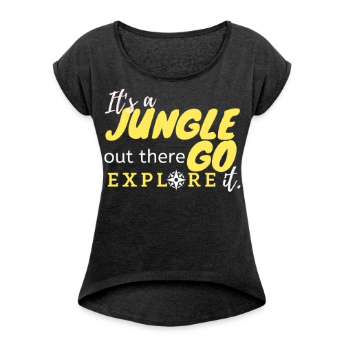 It's a Jungle out there Go Explore it. - Women's Roll Cuff T-Shirt