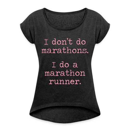 DONT DO MARATHONS - Women's Roll Cuff T-Shirt