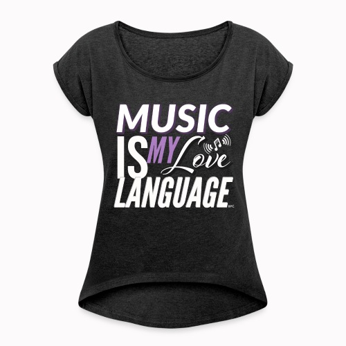 Love Language: Music - Women's Roll Cuff T-Shirt