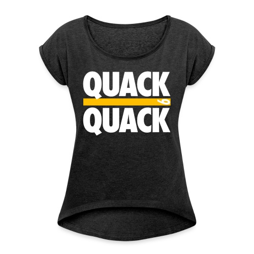 QUACK QUACK - Women's Roll Cuff T-Shirt