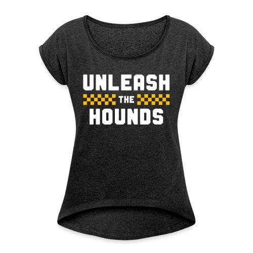 Unleash The Hounds - Women's Roll Cuff T-Shirt