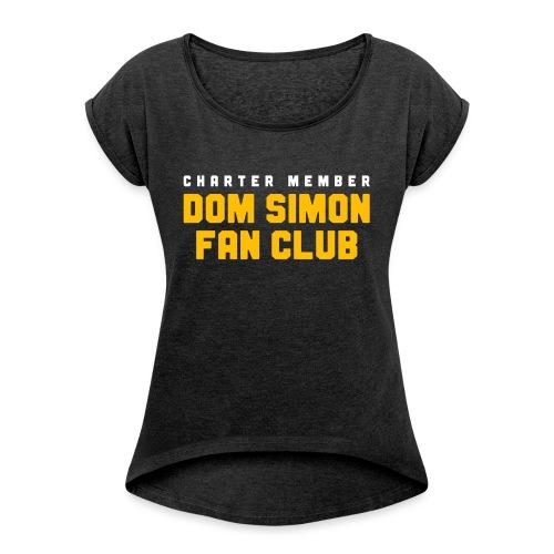 Dom Simon Fan Club - Women's Roll Cuff T-Shirt