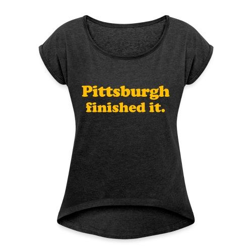 Pittsburgh Finished It - Women's Roll Cuff T-Shirt