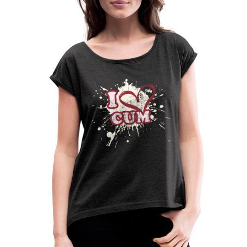 I Heart Cum (Splatter) - Women's Roll Cuff T-Shirt