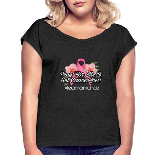 Pray for me to get cancer free - Women's Roll Cuff T-Shirt
