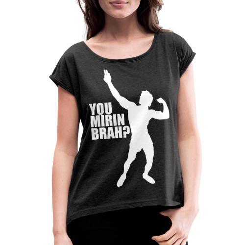 Zyzz Silhouette You mirin brah? - Women's Roll Cuff T-Shirt