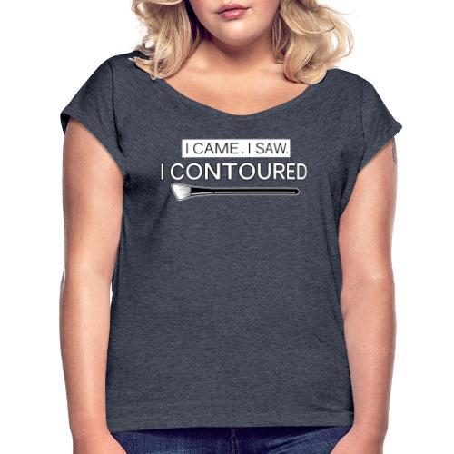 I came. I saw. I contoured. - Women's Roll Cuff T-Shirt