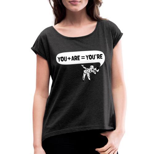 Your an Idiot - Women's Roll Cuff T-Shirt
