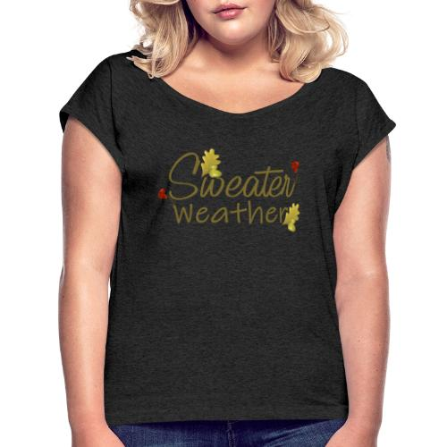 sweater weather - Women's Roll Cuff T-Shirt