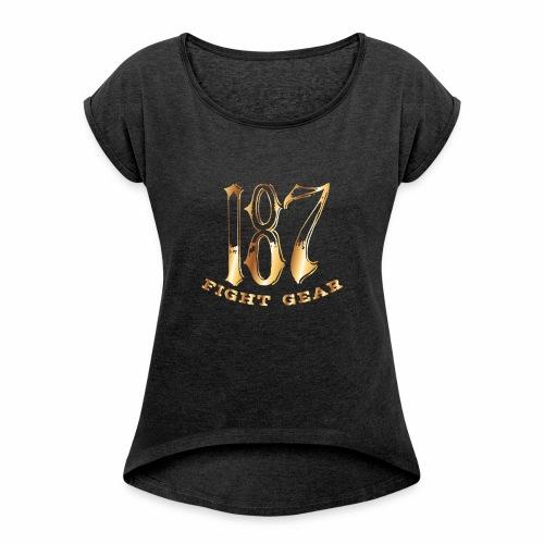 187 Fight Gear Gold Logo Street Wear - Women's Roll Cuff T-Shirt