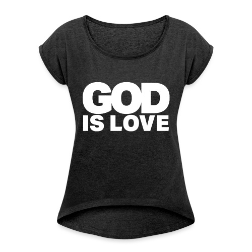 God Is Love - Ivy Design (White Letters) - Women's Roll Cuff T-Shirt