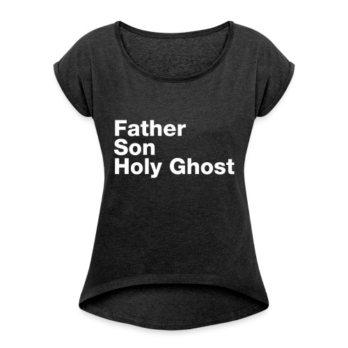 Father Son Holy Ghost - Women's Roll Cuff T-Shirt