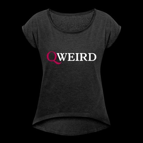 (Q)weird - Women's Roll Cuff T-Shirt