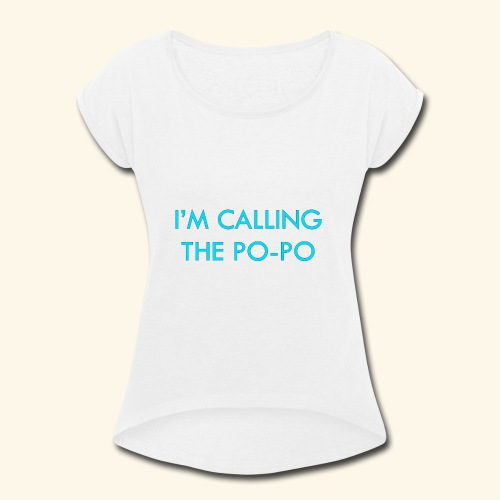 I'M CALLING THE PO-PO | ABBEY HOBBO INSPIRED - Women's Roll Cuff T-Shirt
