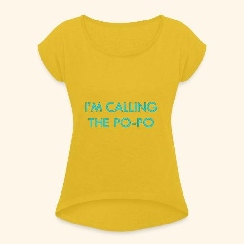 I'M CALLING THE PO-PO | ABBEY HOBBO INSPIRED - Women's Roll Cuff T-Shirt