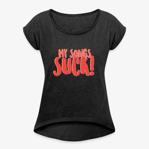My Songs Suck Logo - Women's Roll Cuff T-Shirt