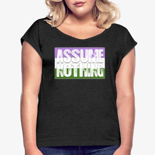 Assume Nothing Genderqueer Pride Flag - Women's Roll Cuff T-Shirt