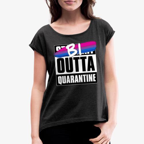 Bi Outta Quarantine - Bisexual Pride - Women's Roll Cuff T-Shirt