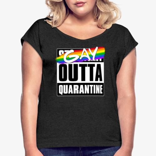 Gay Outta Quarantine - LGBTQ Pride - Women's Roll Cuff T-Shirt