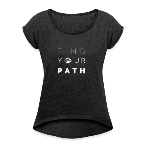 FIND YOUR PATH - Women's Roll Cuff T-Shirt