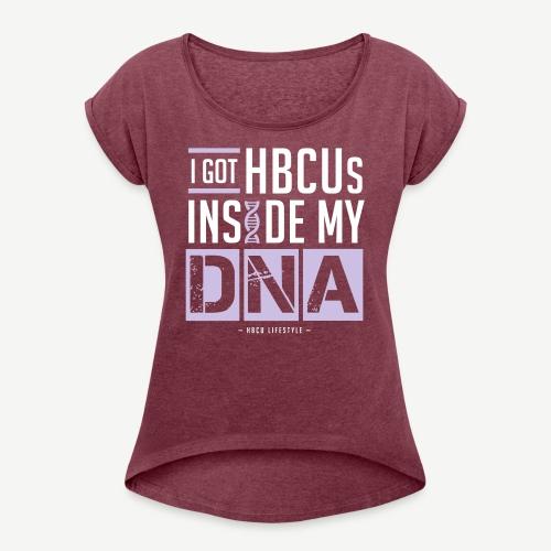 I Got HBCUs Inside My DNA - Women's Roll Cuff T-Shirt