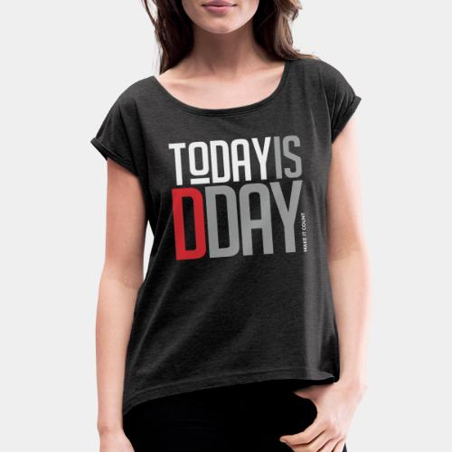 today day important - Women's Roll Cuff T-Shirt