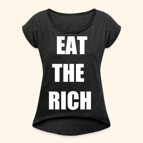 eat the rich wht - Women's Roll Cuff T-Shirt