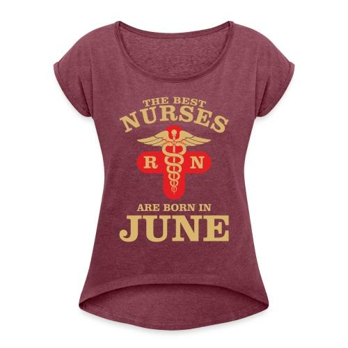 The Best Nurses are born in June - Women's Roll Cuff T-Shirt