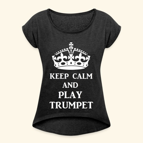 keep calm play trumpet wh - Women's Roll Cuff T-Shirt
