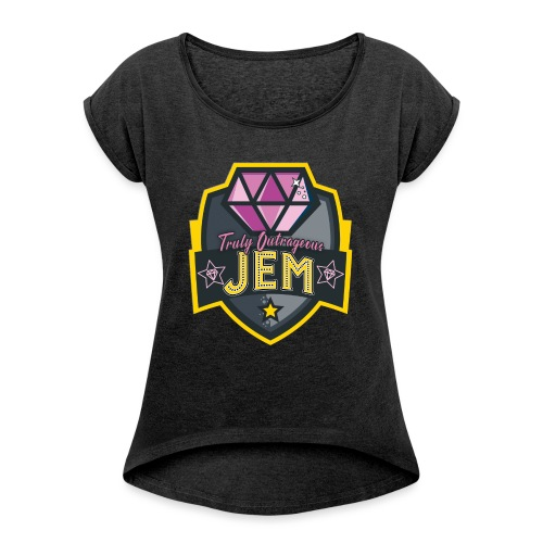 Truly Outrageous Jem - Women's Roll Cuff T-Shirt