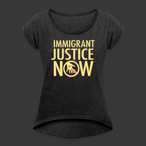 Immigrant Justice Now - Women's Roll Cuff T-Shirt