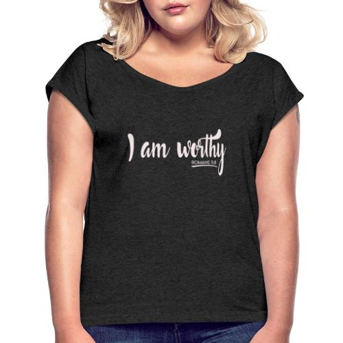 I am worth Romans 5:8 - Women's Roll Cuff T-Shirt