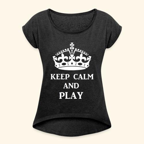 keepcalmplaywht - Women's Roll Cuff T-Shirt