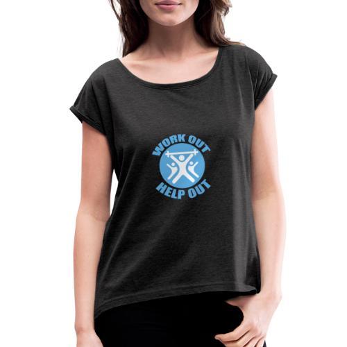 Work Out Help Out- Strength through Service - Women's Roll Cuff T-Shirt