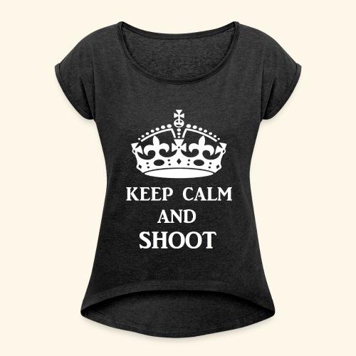 keep calm shoot wht - Women's Roll Cuff T-Shirt