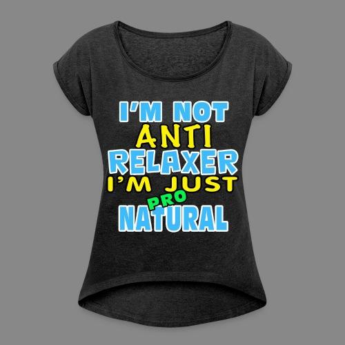 Not Anti Relaxer - Women's Roll Cuff T-Shirt