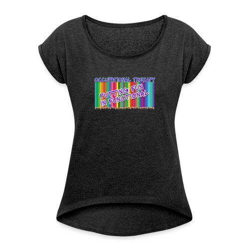 Occupational Therapy Putting the fun in functional - Women's Roll Cuff T-Shirt