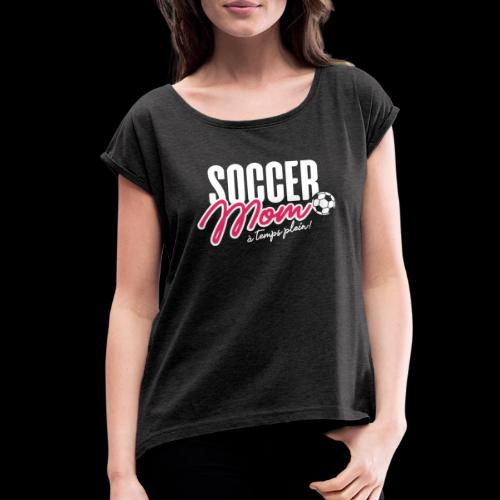 Soccer Mom - Women's Roll Cuff T-Shirt