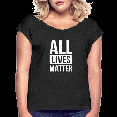 All Lives Matter - Women's Roll Cuff T-Shirt