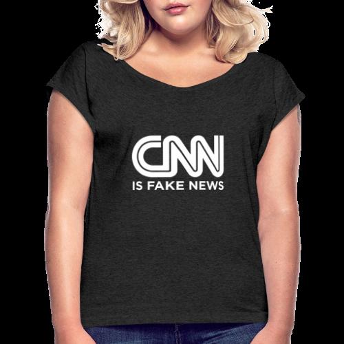 CNN Is Fake News - Women's Roll Cuff T-Shirt