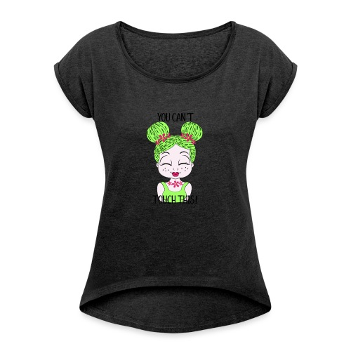 Cactus Girl You Cant touch this - Women's Roll Cuff T-Shirt