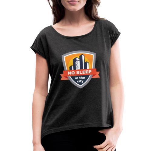 No sleep in the city   Colorful Badge Design - Women's Roll Cuff T-Shirt