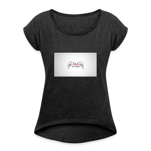 Bitch tu t'assois! - Women's Roll Cuff T-Shirt